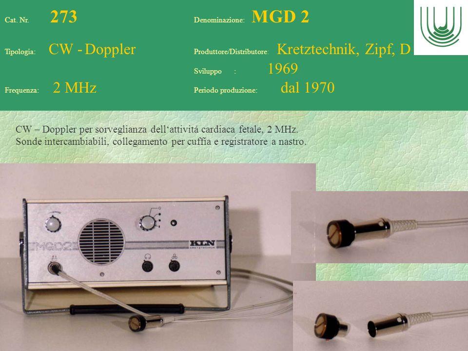 76 Cat. Nr. 273 Denominazione: MGD 2 Tipologia: CW - Doppler Produttore/Distributore: Kretztechnik, Zipf, D Sviluppo : 1969 Frequenza: 2 MHz Periodo p