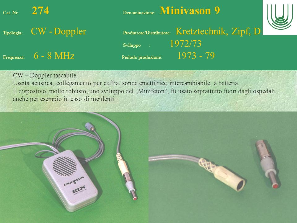 77 Cat. Nr. 274 Denominazione: Minivason 9 Tipologia: CW - Doppler Produttore/Distributore: Kretztechnik, Zipf, D Sviluppo : 1972/73 Frequenza: 6 - 8