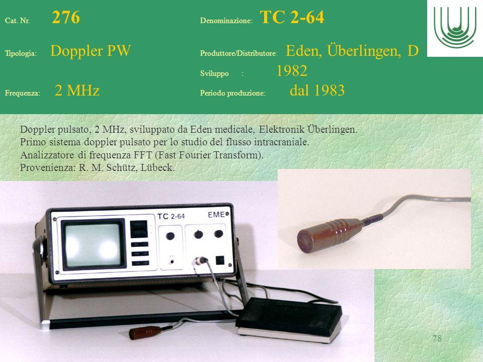 78 Cat. Nr. 276 Denominazione: TC 2-64 Tipologia: Doppler PW Produttore/Distributore: Eden, Überlingen, D Sviluppo : 1982 Frequenza: 2 MHz Periodo pro