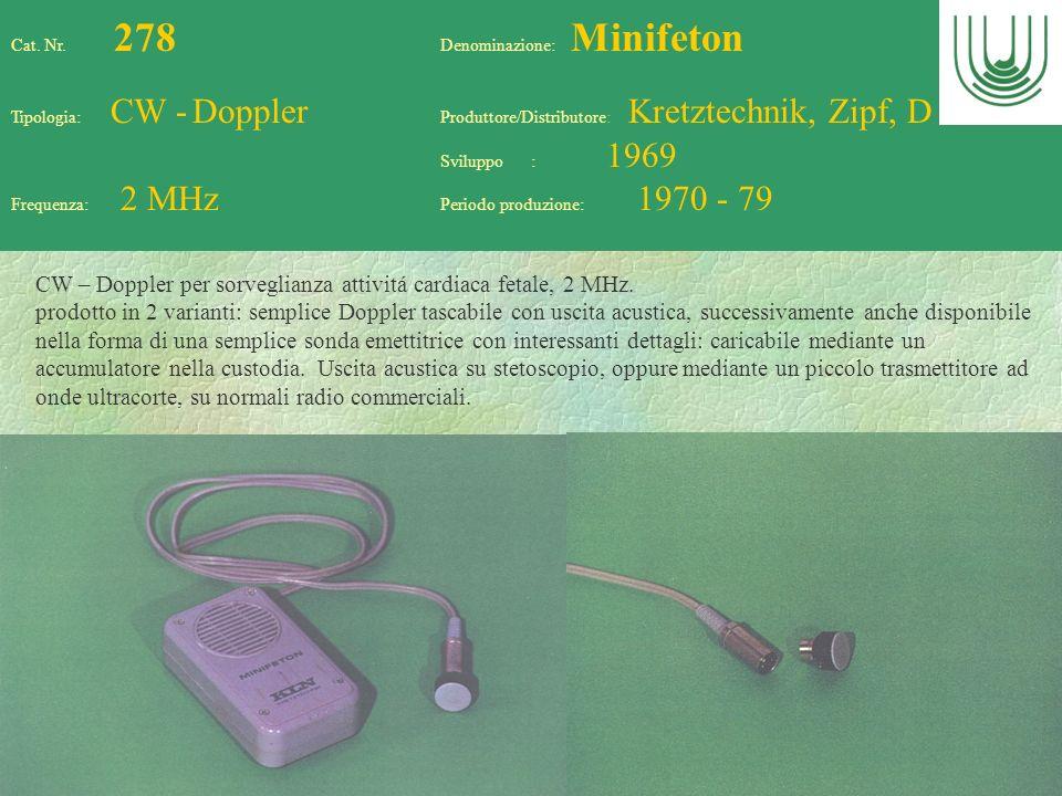 79 Cat. Nr. 278 Denominazione: Minifeton Tipologia: CW - Doppler Produttore/Distributore: Kretztechnik, Zipf, D Sviluppo : 1969 Frequenza: 2 MHz Perio