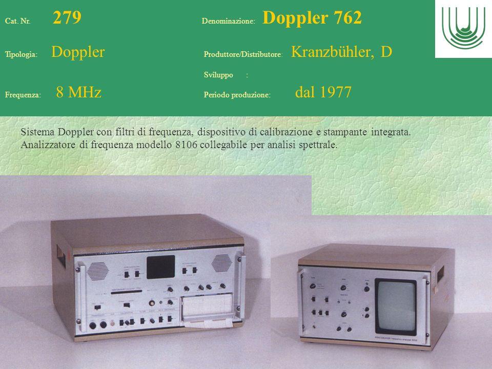 80 Cat. Nr. 279 Denominazione: Doppler 762 Tipologia: Doppler Produttore/Distributore: Kranzbühler, D Sviluppo : Frequenza: 8 MHz Periodo produzione: