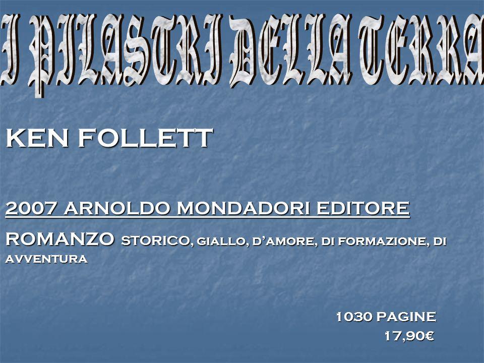 KEN FOLLETT 2007 ARNOLDO MONDADORI EDITORE ROMANZO STORICO, giallo, damore, di formazione, di avventura 1030 PAGINE 17,90