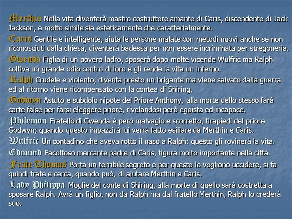 Merthin Nella vita diventerà mastro costruttore amante di Caris, discendente di Jack Jackson, è molto simile sia esteticamente che caratterialmente. C