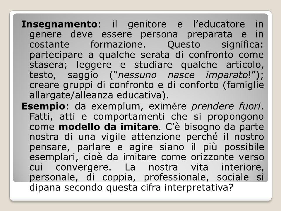 Insegnamento: il genitore e leducatore in genere deve essere persona preparata e in costante formazione. Questo significa: partecipare a qualche serat