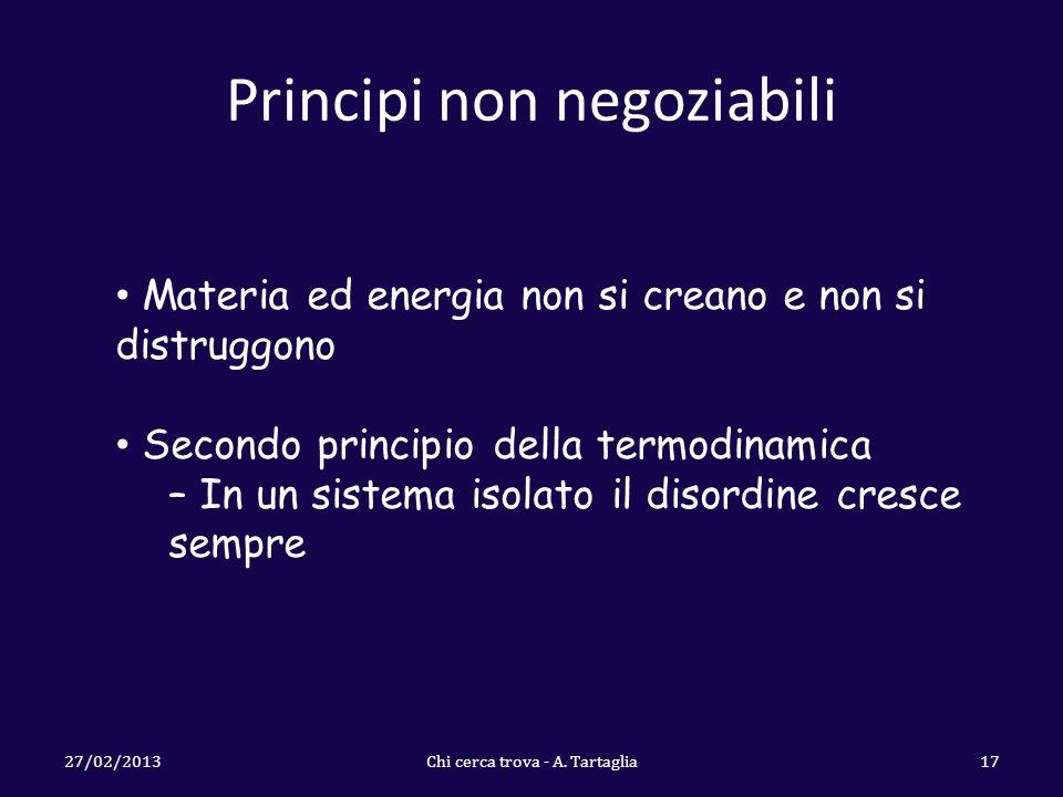 Principi non negoziabili 27/02/2013Chi cerca trova - A. Tartaglia17 Materia ed energia non si creano e non si distruggono Secondo principio della term