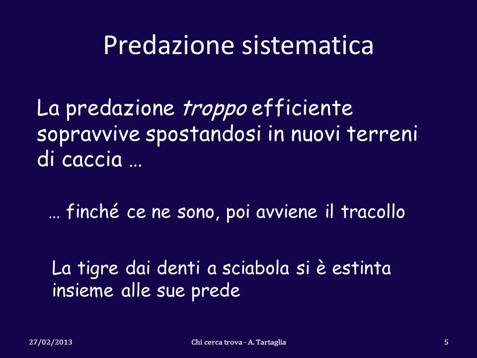 Predazione sistematica 27/02/2013Chi cerca trova - A. Tartaglia5 La predazione troppo efficiente sopravvive spostandosi in nuovi terreni di caccia … …
