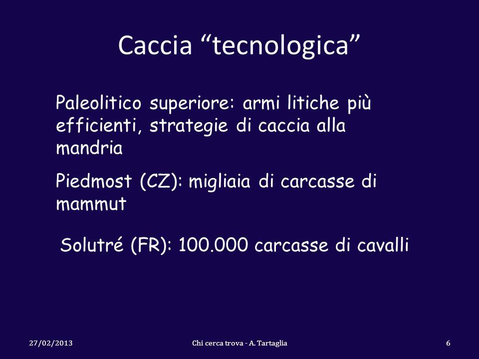 Caccia tecnologica 27/02/2013Chi cerca trova - A. Tartaglia6 Paleolitico superiore: armi litiche più efficienti, strategie di caccia alla mandria Pied