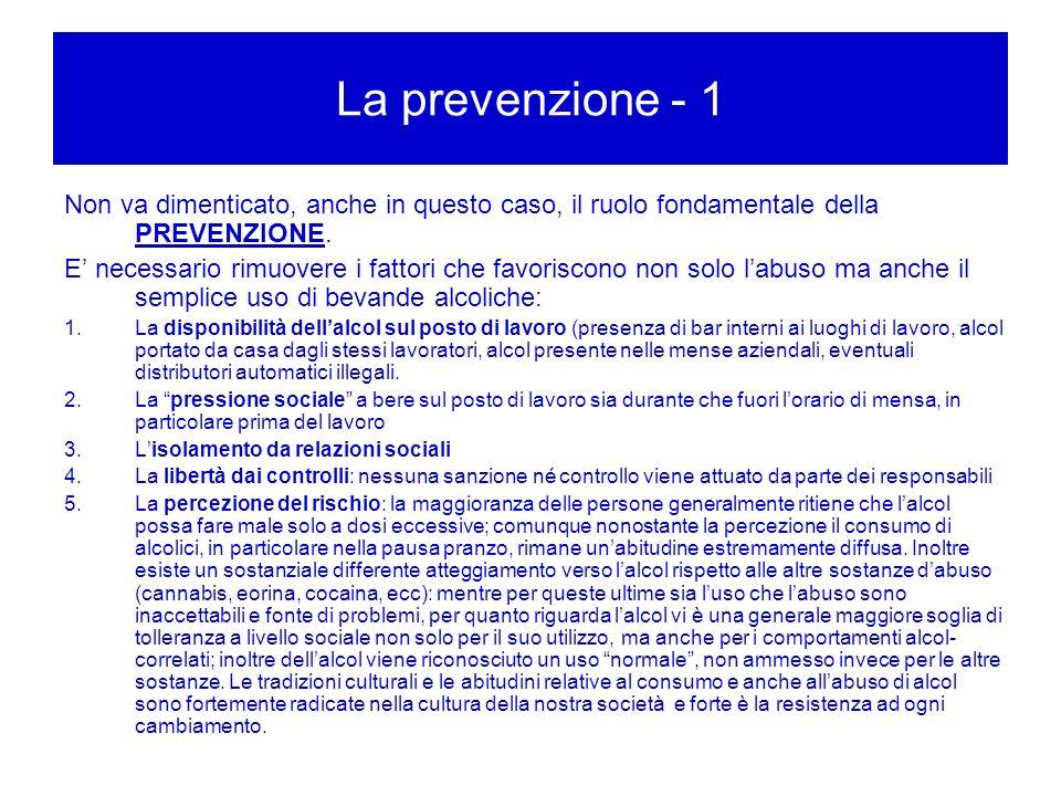 La prevenzione - 1 Non va dimenticato, anche in questo caso, il ruolo fondamentale della PREVENZIONE. E necessario rimuovere i fattori che favoriscono