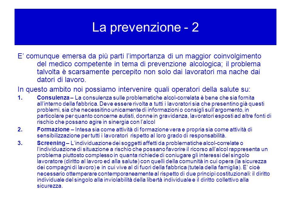 La prevenzione - 2 E comunque emersa da più parti limportanza di un maggior coinvolgimento del medico competente in tema di prevenzione alcologica; il