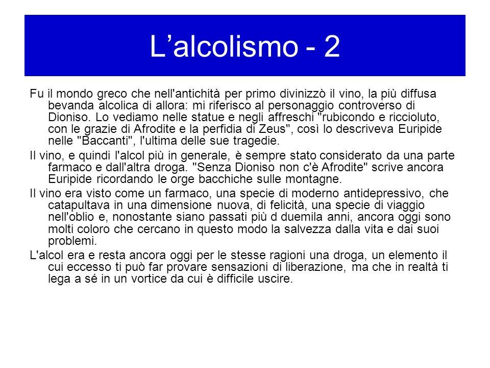 Lalcolismo - 2 Fu il mondo greco che nell'antichità per primo divinizzò il vino, la più diffusa bevanda alcolica di allora: mi riferisco al personaggi