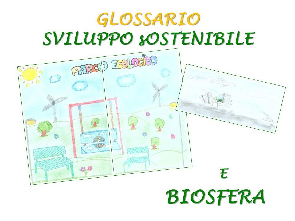 BIOSFERA GLOSSARIO SVILUPPO sOSTENIBILE E
