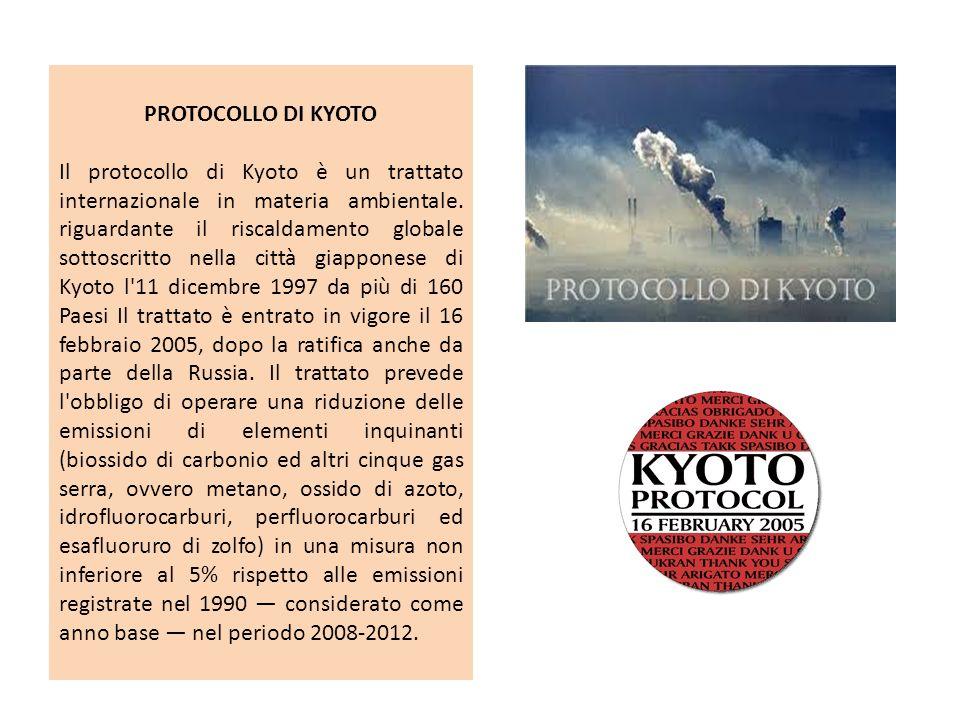PROTOCOLLO DI KYOTO Il protocollo di Kyoto è un trattato internazionale in materia ambientale. riguardante il riscaldamento globale sottoscritto nella