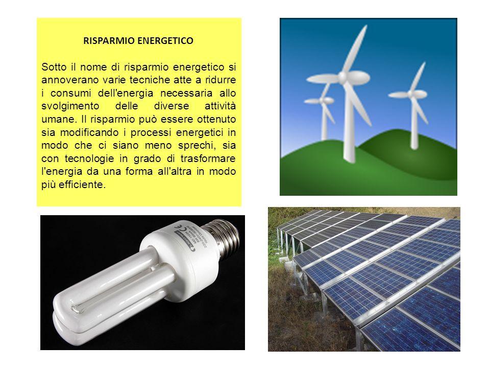 RISPARMIO ENERGETICO Sotto il nome di risparmio energetico si annoverano varie tecniche atte a ridurre i consumi dell'energia necessaria allo svolgime
