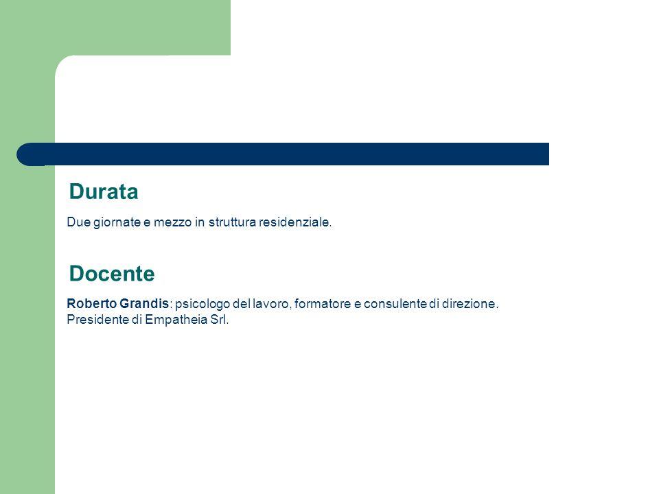 Due giornate e mezzo in struttura residenziale. Durata Roberto Grandis: psicologo del lavoro, formatore e consulente di direzione. Presidente di Empat