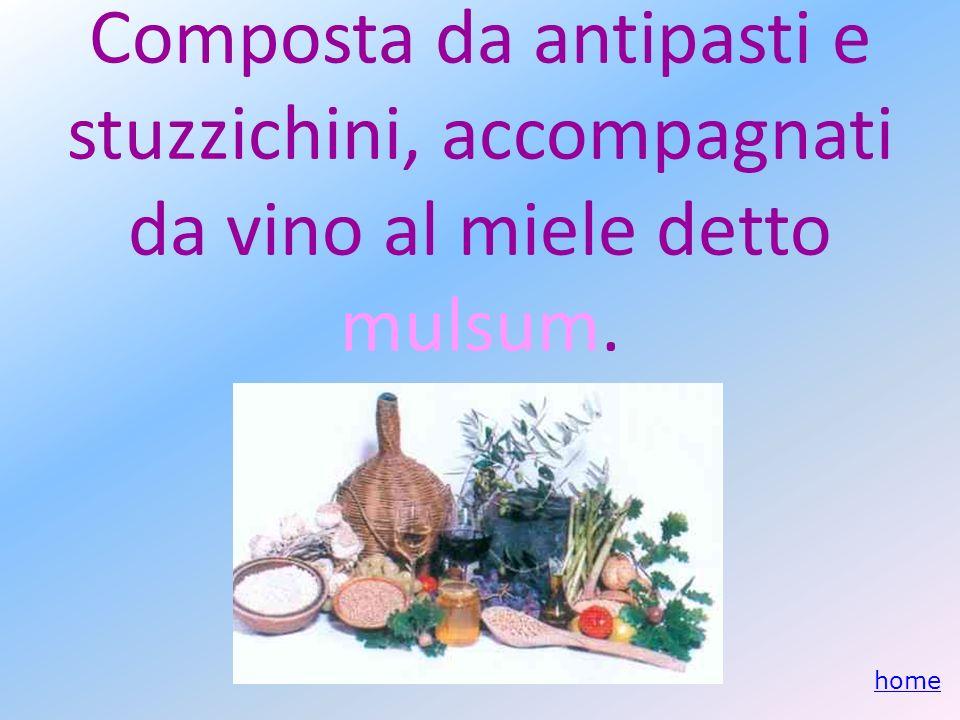 Composta da antipasti e stuzzichini, accompagnati da vino al miele detto mulsum. home