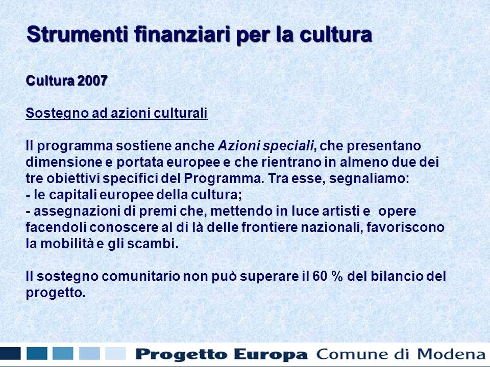 Cultura 2007 Sostegno ad azioni culturali Il programma sostiene anche Azioni speciali, che presentano dimensione e portata europee e che rientrano in