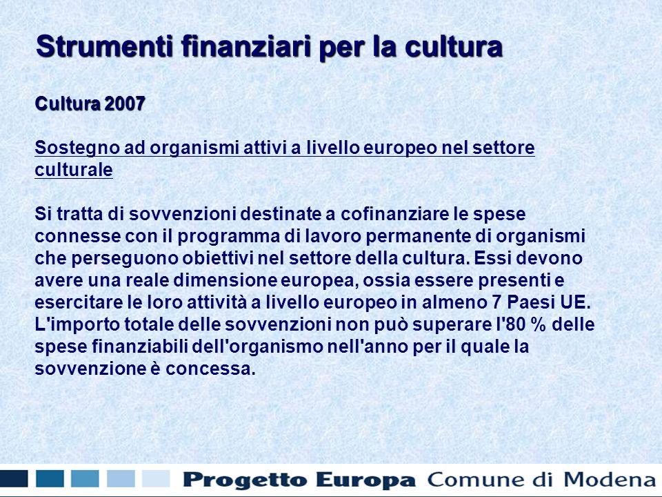 Cultura 2007 Sostegno ad organismi attivi a livello europeo nel settore culturale Si tratta di sovvenzioni destinate a cofinanziare le spese connesse