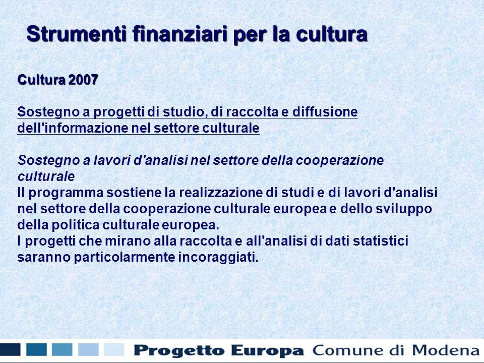 Cultura 2007 Sostegno a progetti di studio, di raccolta e diffusione dell'informazione nel settore culturale Sostegno a lavori d'analisi nel settore d