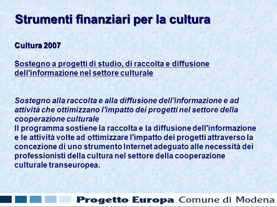 Cultura 2007 Sostegno a progetti di studio, di raccolta e diffusione dell'informazione nel settore culturale Sostegno alla raccolta e alla diffusione
