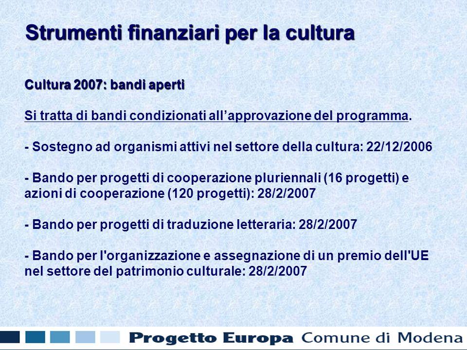 Cultura 2007: bandi aperti Si tratta di bandi condizionati allapprovazione del programma. - Sostegno ad organismi attivi nel settore della cultura: 22