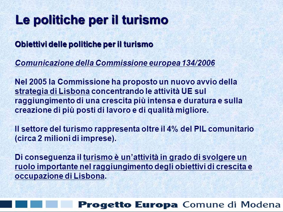 Obiettivi delle politiche per il turismo Comunicazione della Commissione europea 134/2006 Nel 2005 la Commissione ha proposto un nuovo avvio della str