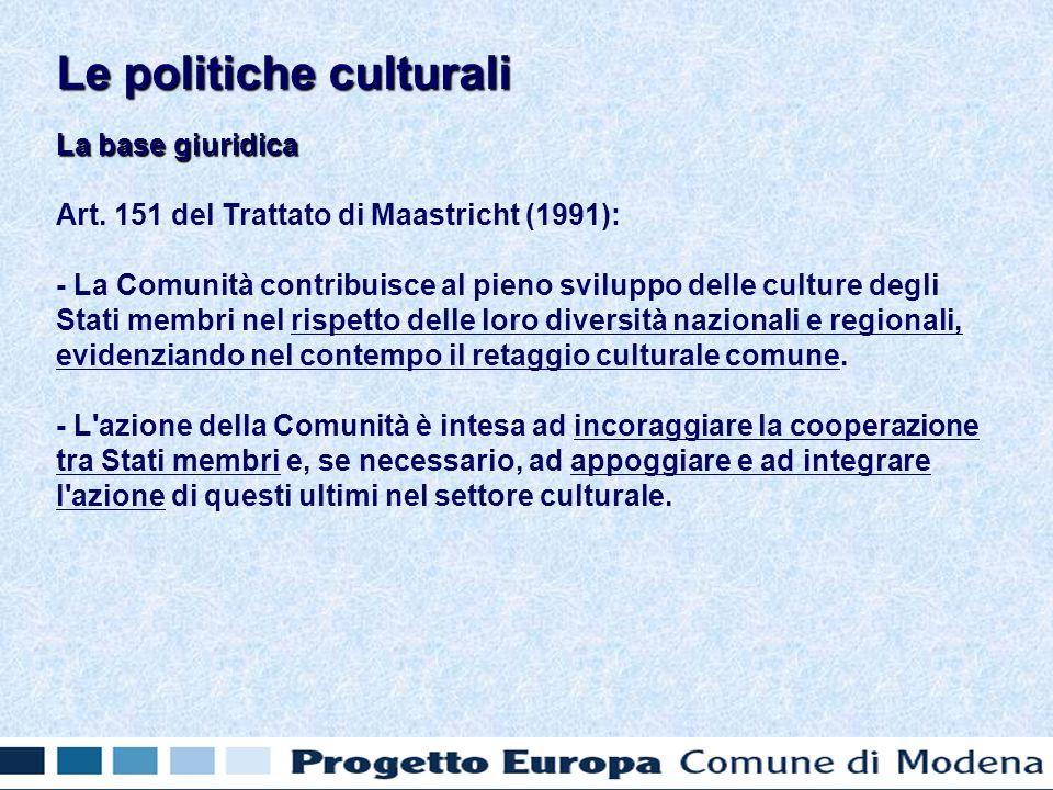 La base giuridica Art. 151 del Trattato di Maastricht (1991): - La Comunità contribuisce al pieno sviluppo delle culture degli Stati membri nel rispet