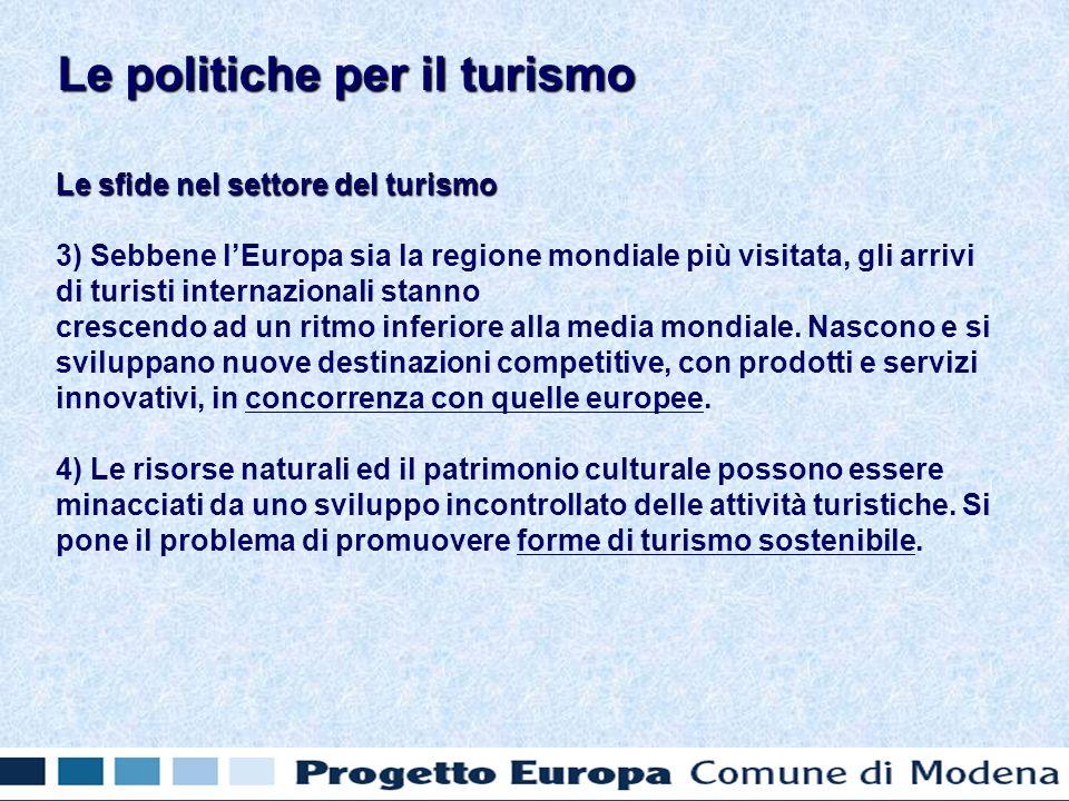 Le sfide nel settore del turismo 3) Sebbene lEuropa sia la regione mondiale più visitata, gli arrivi di turisti internazionali stanno crescendo ad un