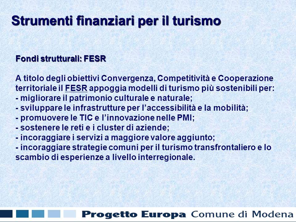 Fondi strutturali: FESR A titolo degli obiettivi Convergenza, Competitività e Cooperazione territoriale il FESR appoggia modelli di turismo più sosten