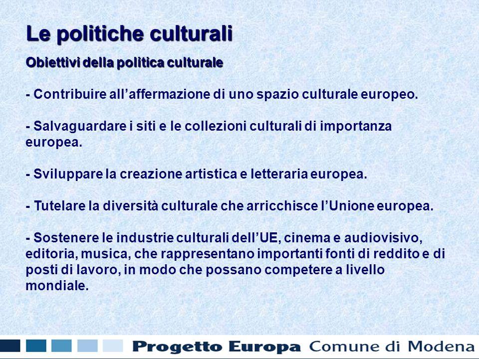 Obiettivi della politica culturale - Contribuire allaffermazione di uno spazio culturale europeo. - Salvaguardare i siti e le collezioni culturali di
