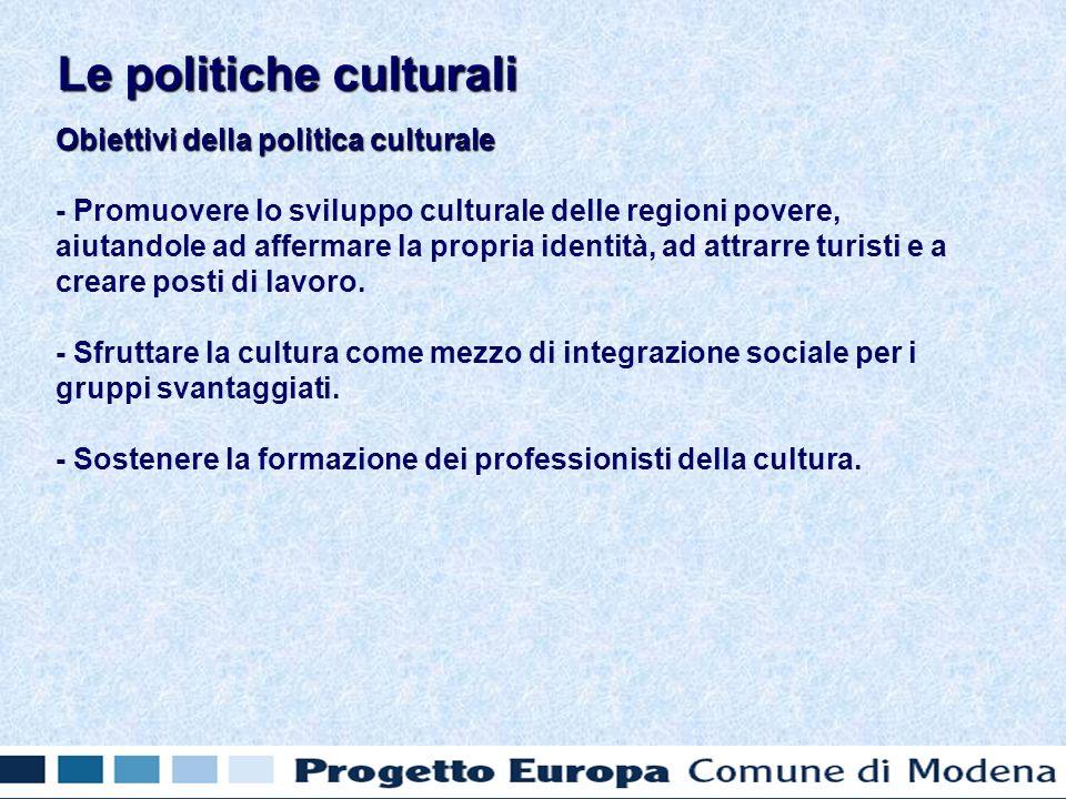 Obiettivi della politica culturale - Promuovere lo sviluppo culturale delle regioni povere, aiutandole ad affermare la propria identità, ad attrarre t