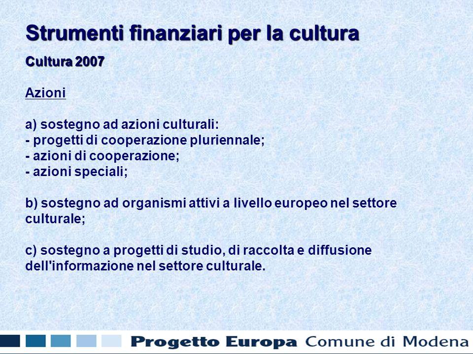 Cultura 2007 Azioni a) sostegno ad azioni culturali: - progetti di cooperazione pluriennale; - azioni di cooperazione; - azioni speciali; b) sostegno