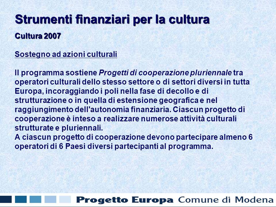 Cultura 2007 Sostegno ad azioni culturali Il programma sostiene Progetti di cooperazione pluriennale tra operatori culturali dello stesso settore o di