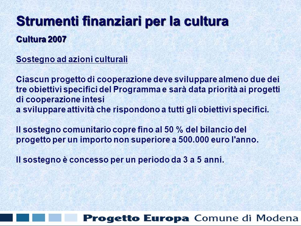 Cultura 2007 Sostegno ad azioni culturali Ciascun progetto di cooperazione deve sviluppare almeno due dei tre obiettivi specifici del Programma e sarà