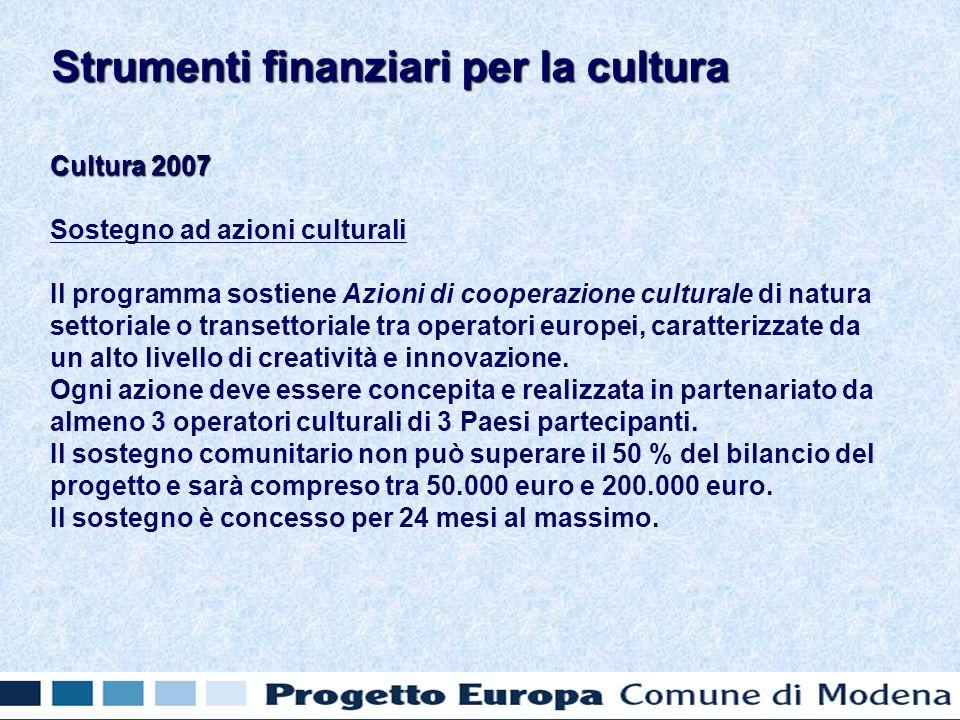 Cultura 2007 Sostegno ad azioni culturali Il programma sostiene Azioni di cooperazione culturale di natura settoriale o transettoriale tra operatori e