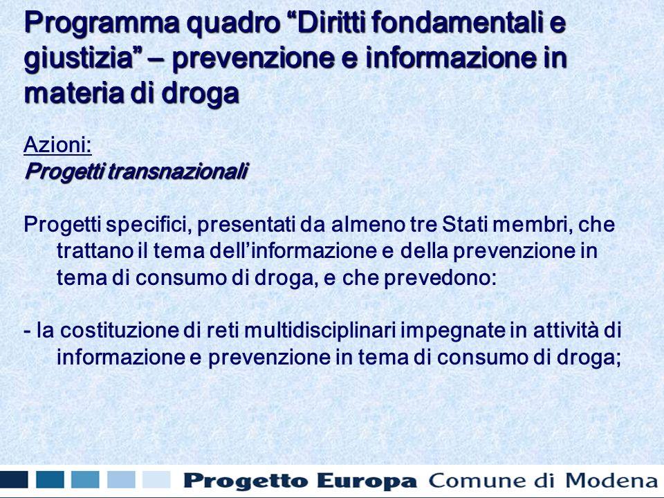 Azioni: Progetti transnazionali Progetti specifici, presentati da almeno tre Stati membri, che trattano il tema dellinformazione e della prevenzione i