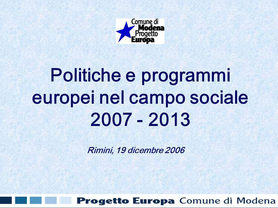 Politiche e programmi europei nel campo sociale 2007 - 2013 Rimini, 19 dicembre 2006