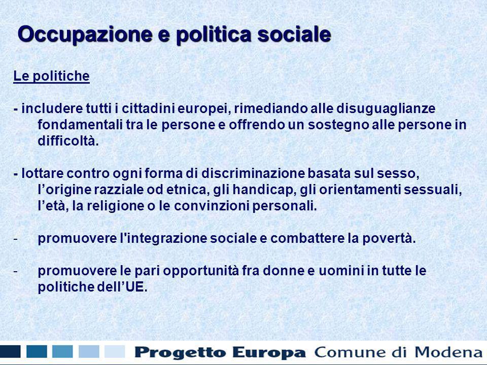 Le politiche - includere tutti i cittadini europei, rimediando alle disuguaglianze fondamentali tra le persone e offrendo un sostegno alle persone in difficoltà.