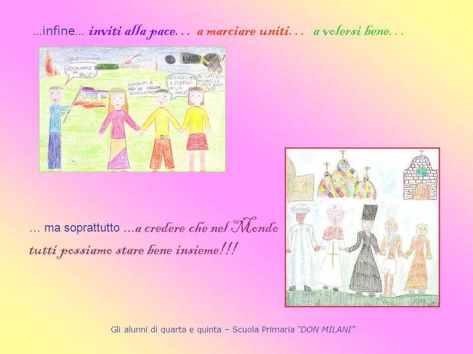 …infine… inviti alla pace… a marciare uniti… a volersi bene… … ma soprattutto … a credere che nel Mondo tutti possiamo stare bene insieme!!! Gli alunn