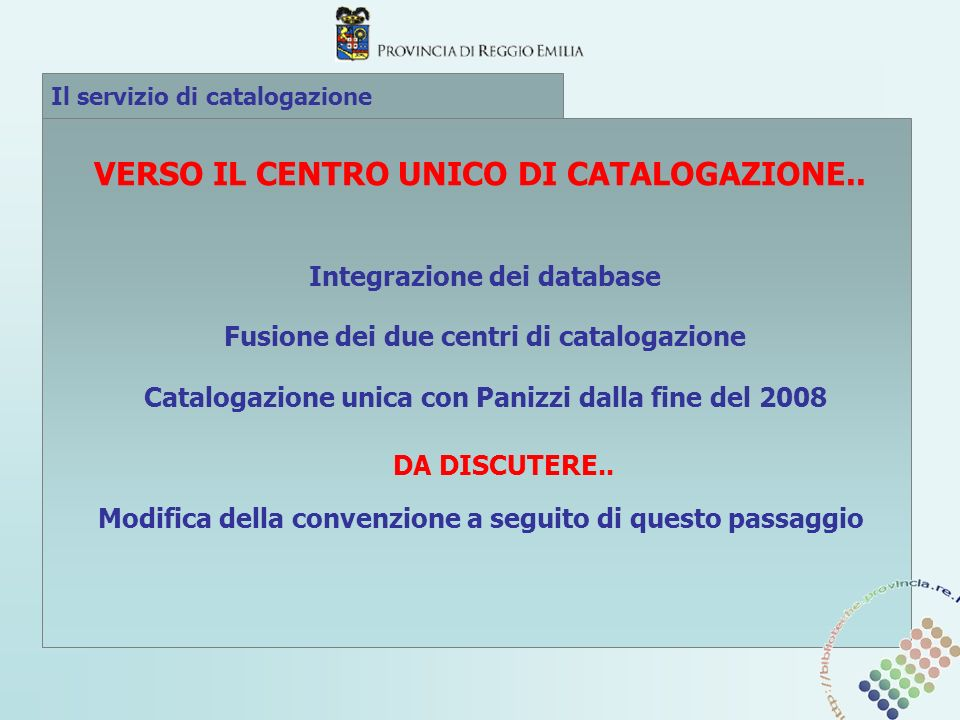 Il servizio di catalogazione Catalogazione unica con Panizzi dalla fine del 2008 VERSO IL CENTRO UNICO DI CATALOGAZIONE.. Integrazione dei database Fu