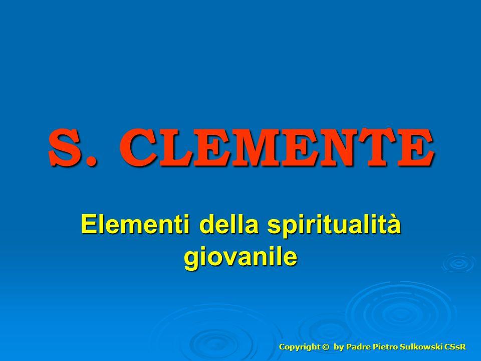 S. CLEMENTE Elementi della spiritualità giovanile Copyright © by Padre Pietro Sulkowski CSsR