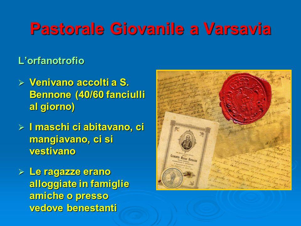 Pastorale Giovanile a Varsavia Lorfanotrofio Venivano accolti a S. Bennone (40/60 fanciulli al giorno) Venivano accolti a S. Bennone (40/60 fanciulli