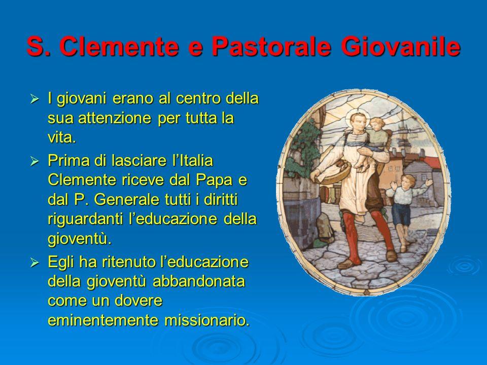 S. Clemente e Pastorale Giovanile I giovani erano al centro della sua attenzione per tutta la vita. I giovani erano al centro della sua attenzione per