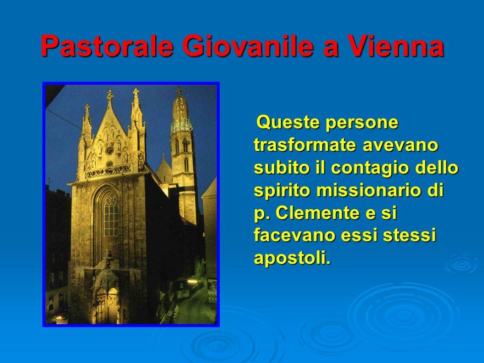 Pastorale Giovanile a Vienna Queste persone trasformate avevano subito il contagio dello spirito missionario di p. Clemente e si facevano essi stessi