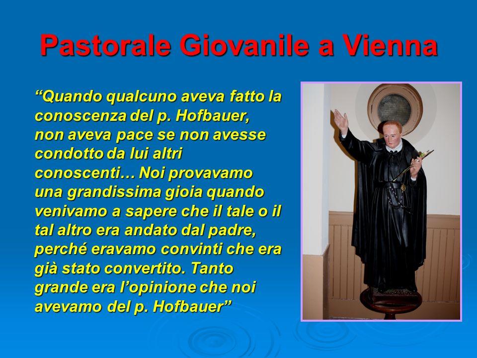 Pastorale Giovanile a Vienna Quando qualcuno aveva fatto la conoscenza del p. Hofbauer, non aveva pace se non avesse condotto da lui altri conoscenti…