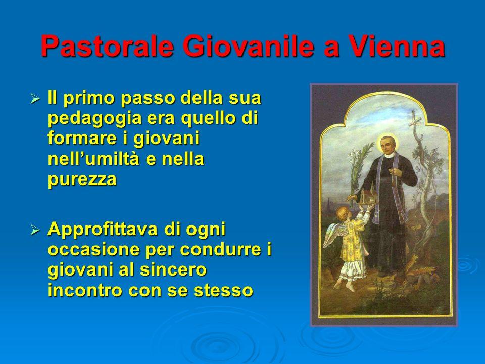 Pastorale Giovanile a Vienna Il primo passo della sua pedagogia era quello di formare i giovani nellumiltà e nella purezza Il primo passo della sua pe