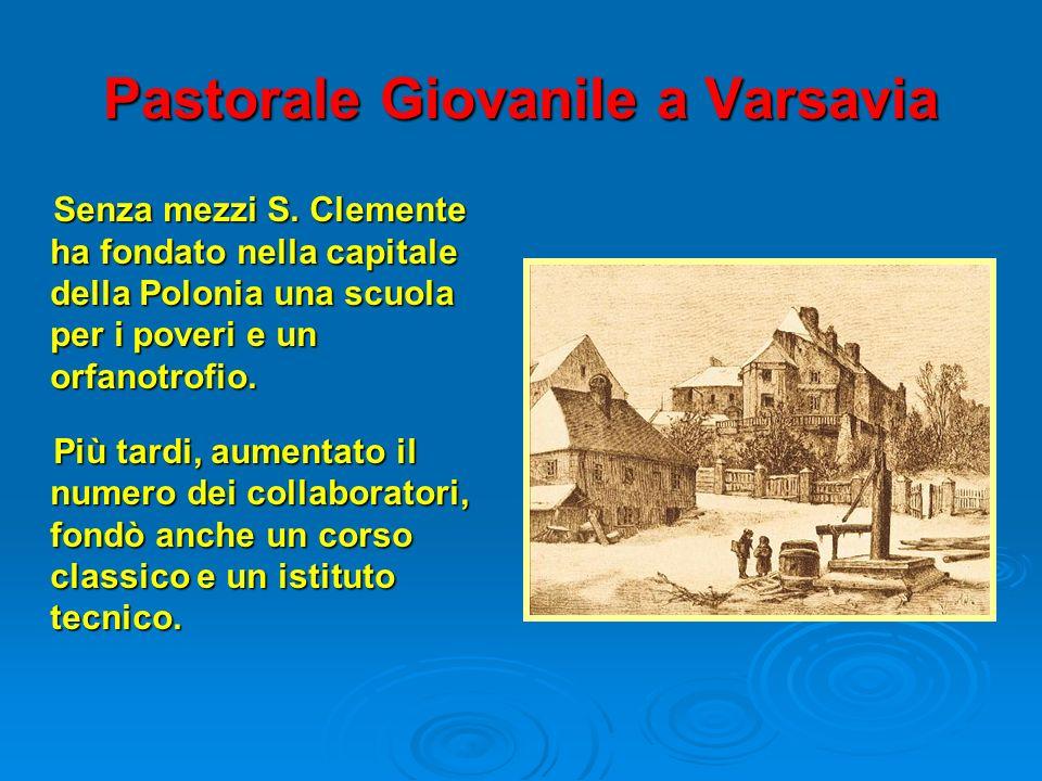 Pastorale Giovanile a Varsavia Senza mezzi S. Clemente ha fondato nella capitale della Polonia una scuola per i poveri e un orfanotrofio. Più tardi, a