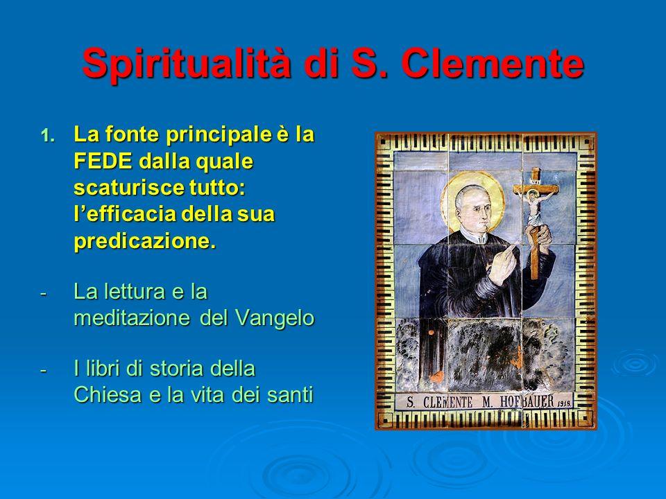 Spiritualità di S. Clemente 1. La fonte principale è la FEDE dalla quale scaturisce tutto: lefficacia della sua predicazione. - La lettura e la medita