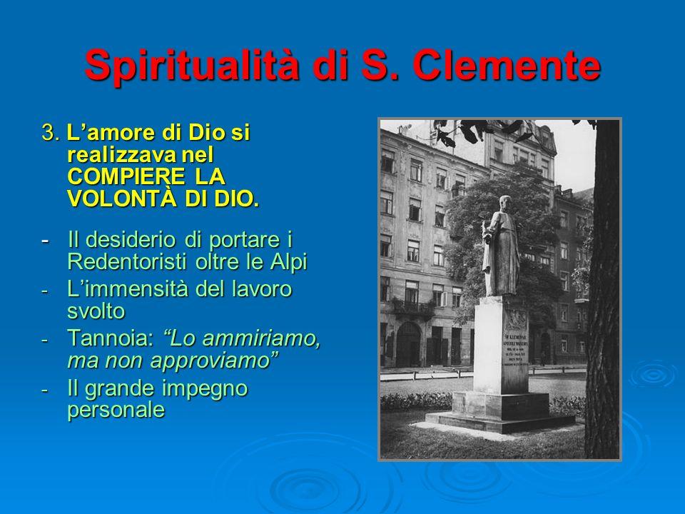 Spiritualità di S. Clemente 3. Lamore di Dio si realizzava nel COMPIERE LA VOLONTÀ DI DIO. - Il desiderio di portare i Redentoristi oltre le Alpi - Li
