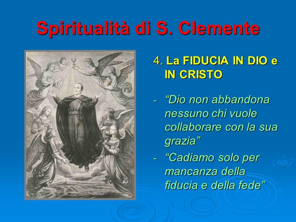 Spiritualità di S. Clemente 4. La FIDUCIA IN DIO e IN CRISTO - Dio non abbandona nessuno chi vuole collaborare con la sua grazia - Cadiamo solo per ma