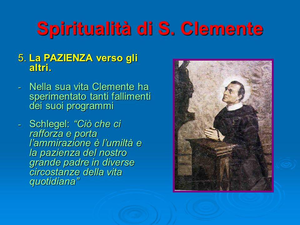 Spiritualità di S. Clemente 5. La PAZIENZA verso gli altri. - Nella sua vita Clemente ha sperimentato tanti fallimenti dei suoi programmi - Schlegel:
